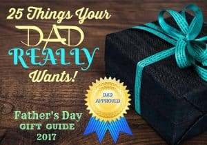 25 Things Your Dad REALLY Wants! - Father's Day Gift Guide 2017