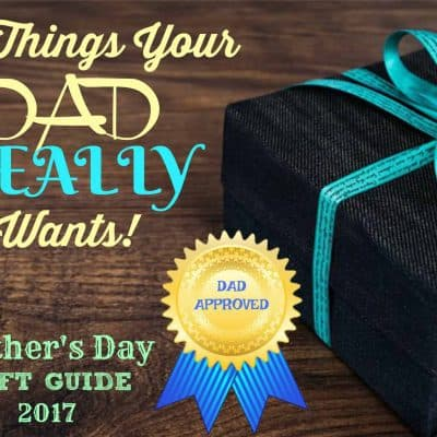 25 Things Your Dad REALLY Wants! – Father's Day Gift Guide 2017 #THBGG