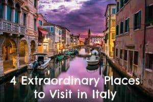 4 Extraordinary Places to Visit in Italy
