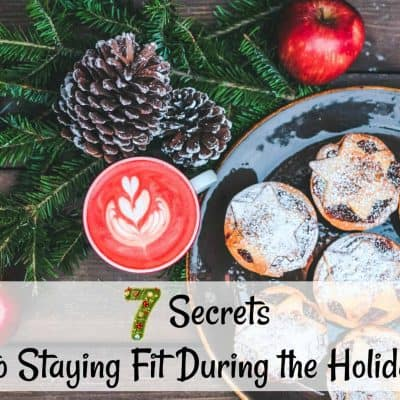 7 Secrets to Staying Fit During the Holidays